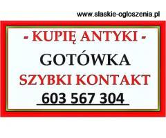 SKUP ANTYKÓW - KUPIĘ ANTYKI - LIKWIDACJA DOMU, KOLEKCJI - GOTÓWKA 603567304